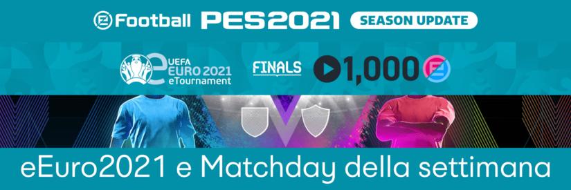 eFootball PES – Panoramica Matchday della prossima settimana e eEURO 2021 Final